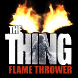 The Thing - Flame Thrower