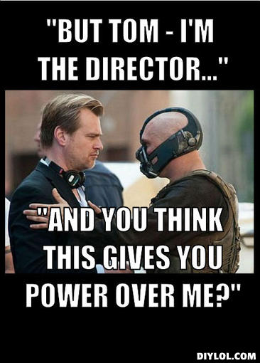latest?cb=20130816210459 image bane meme generator but tom i m the director and you think