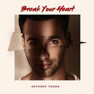 Anthony Touma Single Break Your Heart