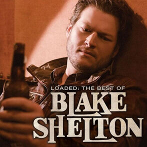 Loaded, The Best of Blake Shelton- Album