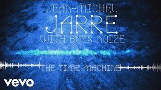 Jean-Michel Jarre, Boys Noize - The Time Machine (Audio Video)