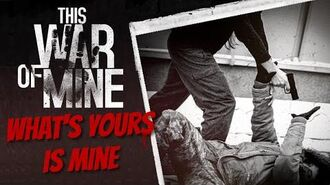 WHAT'S YOURS IS MINE - This War of Mine 4