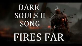 DARK SOULS 2 SONG - Fires Far