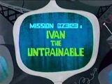 Ivan the Untrainable