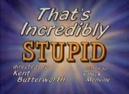ThatsIncrediblyStupid-TitleCard