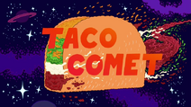 Taco Comet Title Card