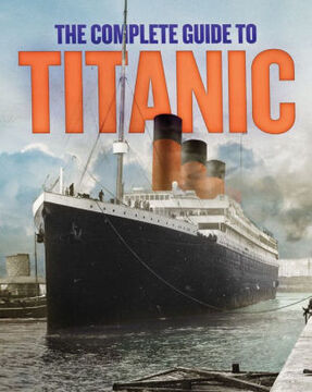 A Complete Guide to Titanic