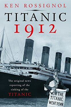 Titanic 1912 The Orginal News Reporting the Sinking of the Titanic