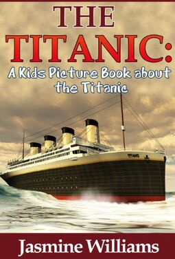 The Titanic The Kids Picture Book about the Titanic