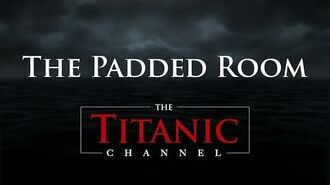 """The Padded Room"" - Titanic Channel announces Free 30 Day Trial (link in description)"