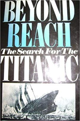 Beyond Reach The Search for the Titanic
