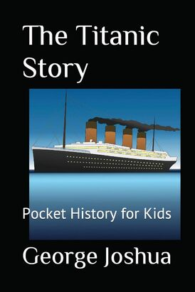 The Titanic Story Pocket History for Kids