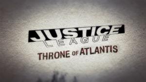 Justice League Throne of Atlantis non-animated