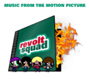 Revolt Squad: Music from the Motion Picture