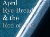 April Rye-bread and the Rod of Joie