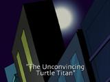The Unconvincing Turtle Titan