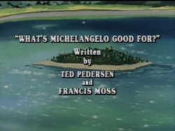 What's Michelangelo Good For? Title Card