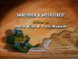 Shredder & Splintered