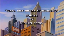 Funny, They Shrunk Michelangelo Title Card