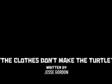 The Clothes Don't Make the Turtle