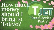Tokyo TJET panel part 3 How much money should I bring to Tokyo?