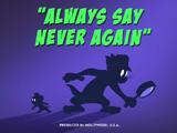 Always Say Never Again