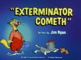 Exterminator Cometh