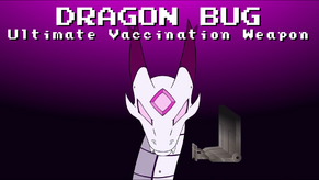Dragon Bug, Ultimate Vaccination Weapon.
