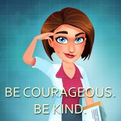 Be courageous. Be kind.