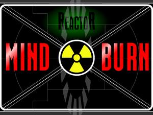 Reactor Mind Burn