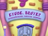 Etude, Brute? Shakespearian Theatre Company