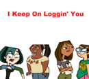 I Keep On Loggin' You