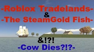 Roblox Tradelands -The Super SteamFish, COW DIES!?!-