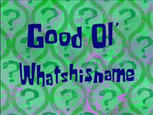 Good Ol' Whatshisname