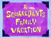 ASquarePantsFamilyVacationtitlecard