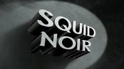 SquidNoirtitlecard