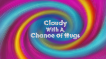 Cloudy with a Chance of Hugs