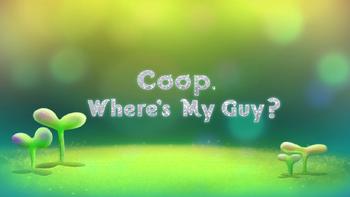 Coop, Where's My Guy?