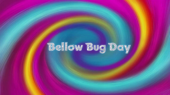 Bellow Bug Day