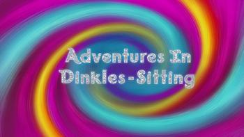 Adventures In Dinkles-Sitting