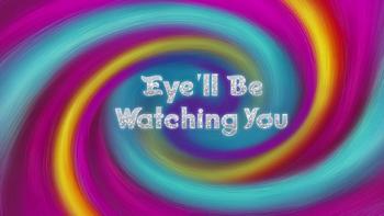 Eye'll Be Watching You