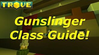 Trove Class Guide - Gunslinger Beginners Detailed Guide!