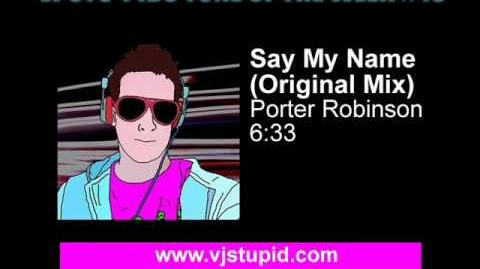 Porter Robinson - Say My Name (Original Mix)