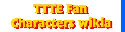 TTTE Fan Characters Wiki