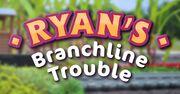 Ryan's Branchline Trouble