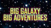 Big Galaxy, Big Adventures