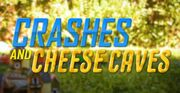 Crashes and Cheese Caves