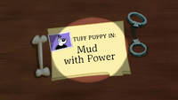 Mud with Power (Title Card)