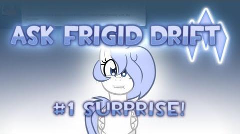 Ask Frigid Drift 1 Surprise!