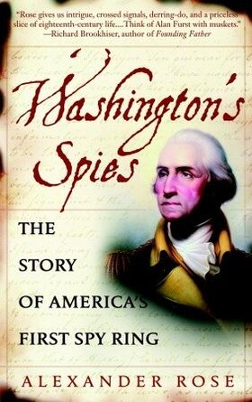 Washington's Spies The Story of America's First Spy Ring